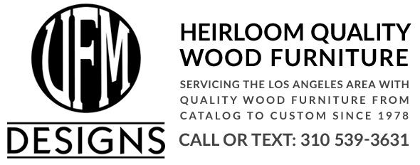 UFM DESIGNS - Servicing the Los Angeles area with quality wood furniture from catalog to custom since 1978